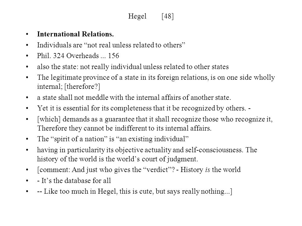 Hegel [48] International Relations. Individuals are not real unless related to others Phil. 324 Overheads ... 156.